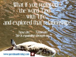 """What if you replaced the word """"God"""" with """"Life"""""""