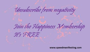 Unsubscribe from negativity...join the happiness membership