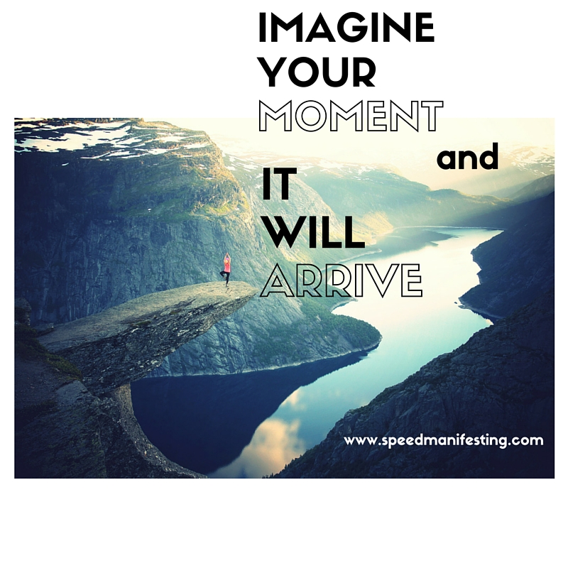 imagineYourMoment and It Will Arrive